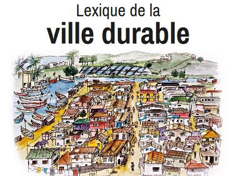 Lexique ville durable : 80 mots pour parler de ville durable